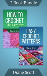 "(2 Book Bundle) ""How To Crochet"" & ""Easy Crochet Patterns"" - Learn How To Crochet, #6 ebook by Diane Scott"