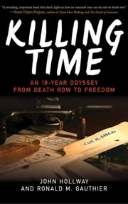 Killing Time - An 18-Year Odyssey from Death Row to Freedom ebook by John Hollway, Ronald M. Gauthier