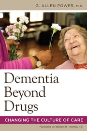 Dementia Beyond Drugs - Changing the Culture of Care ebook by G. Allen Power,William H. Thomas