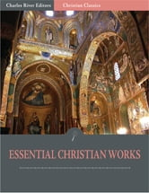 The Essential Christian Works: the Writings of John Calvin and Martin Luther (Illustrated Edition) ebook by John Calvin and Martin Luther