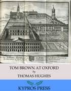 Tom Brown at Oxford ebook by Thomas Hughes