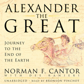 Alexander the Great - Journey to the End of the Earth audiobook by Norman F. Cantor,Dee Ranieri