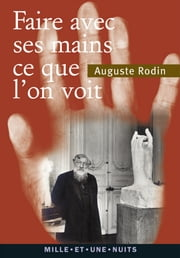 « Faire avec ses mains ce que l'on voit » ebook by Auguste Rodin