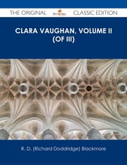 Clara Vaughan, Volume II (of III) - The Original Classic Edition ebook by R. D. (Richard Doddridge) Blackmore