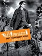 Bad Tuesdays 4: The Nonsuch King - Bad Tuesdays: Book Four ebook by Benjamin J. Myers
