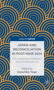 Japan and Reconciliation in Post-war Asia - The Murayama Statement and Its Implications ebook by Kazuhiko Togo