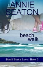 Beach Walk - Bondi Beach Love, #3 ebook by Annie Seaton