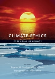 Climate Ethics - Essential Readings ebook by Stephen Gardiner,Simon Caney,Dale Jamieson,Henry Shue,Rajendra Kumar Pachauri
