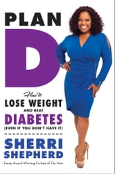 Plan D - How to Lose Weight and Beat Diabetes (Even If You Don't Have It) ebook by Sherri Shepherd,Billie Fitzpatrick