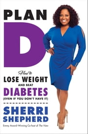Plan D - How to Lose Weight and Beat Diabetes (Even If You Don't Have It) ebook by Sherri Shepherd, Billie Fitzpatrick
