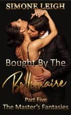 The Master's Fantasies - Bought by the Billionaire, #5 ebook by