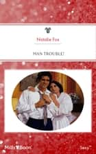 Man Trouble! ebook by Natalie Fox