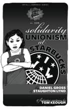Solidarity Unionism at Starbucks ebook by Staughton Lynd,Daniel Gross