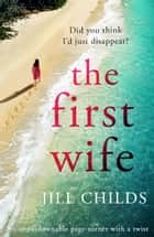 The First Wife - An unputdownable page turner with a twist ebook by Jill Childs