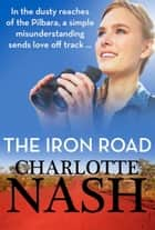 The Iron Road ebook by Charlotte Nash