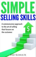 Simple Selling Skills ebook by Ted Schulte