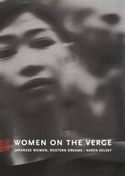 Women on the Verge - Japanese Women, Western Dreams ebook by Karen Kelsky,Rey Chow,Harry Harootunian,Masao Miyoshi