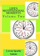 Life's Motivational Moments, Volume Two ebook by Levon Sparks Salone