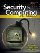 Security in Computing ebook by Charles P. Pfleeger, Shari Lawrence Pfleeger, Jonathan Margulies