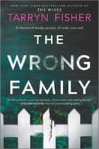 The Wrong Family - A Thriller ebook by Tarryn Fisher
