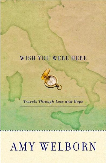 Wish You Were Here - Travels Through Loss and Hope ebook by Amy Welborn
