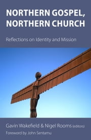 Northern Gospel, Northern Church - Reflections on Identity and Mission ebook by Gavin Wakefield, Nigel Rooms, John Sentamu,...