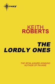 The Lordly Ones ebook by Keith Roberts