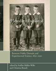 Heredity Explored - Between Public Domain and Experimental Science, 1850--1930 ebook by Staffan Müller-Wille,Christina Brandt