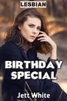 Lesbian: Birthday Special ebook by Jett White