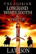 Longhand, White-Tooth, and the Fox eBook by L.A. Wilson