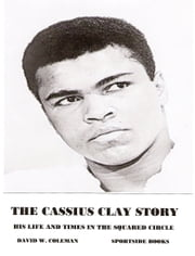 The Cassius Clay Story ebook by David W. Coleman