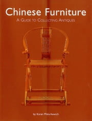 Chinese Furniture - A Guide to Collecting Antiques ebook by Karen Mazurkewich,A. Chester Ong