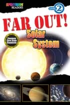 FAR OUT! Solar System - Level 2 eBook by Lisa Kurkov