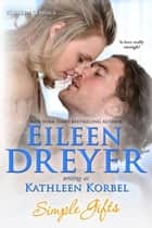 Simple Gifts - Korbel Classics, #2 ebook by Eileen Dreyer, Kathleen Korbel