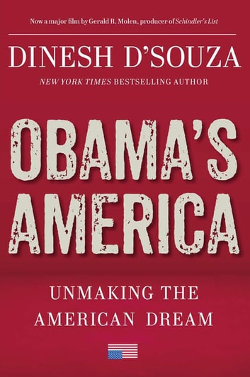 Obama's America - Unmaking the American Dream ebook by Dinesh D'Souza