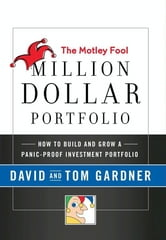 The Motley Fool Million Dollar Portfolio - How to Build and Grow a Panic-Proof Investment Portfolio ebook by David Gardner,Tom Gardner
