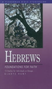 Hebrews - Foundations for Faith eBook by Gladys Hunt