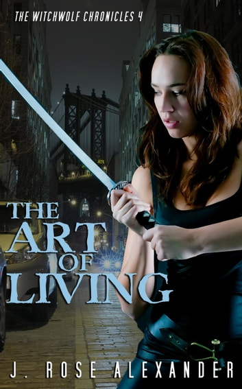 The Art of Living - The WitchWolf Chronicles, #4 ebook by J. Rose Alexander