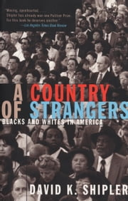 A Country of Strangers - Blacks and Whites in America ebook by David K. Shipler