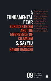 A Fundamental Fear - Eurocentrism and the Emergence of Islamism ebook by S. Sayyid, Hamid Dabashi