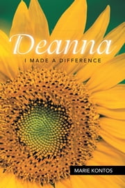 Deanna - I Made a Difference ebook by Marie Kontos