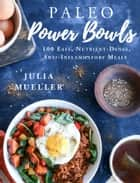 Paleo Power Bowls - 100 Easy, Nutrient-Dense, Anti-Inflammatory Meals 電子書 by Julia Mueller