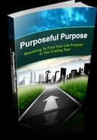 Ebook Purposeful Purpose di Anonymous