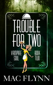 Trouble For Two (Vampire Soul, Book Two) ebook by Mac Flynn
