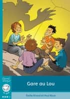 Gare au Lou ebook by Émilie Rivard, Paul Roux