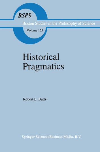 Historical Pragmatics - Philosophical Essays eBook by Robert E. Butts