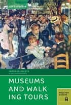 Art + Paris Impressionist Museums and Walking Tours ebook by Museyon Guides