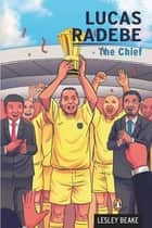 Lucas Radebe - The Chief ebook by Lesley Beake