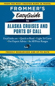 Frommer's EasyGuide to Alaska Cruises and Ports of Call ebook by Fran Golden,Gene Sloan