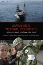 Japan as a 'Normal Country'? - A Nation in Search of Its Place in the World ebook by Masayaki Tadokoro, Yoshihide Soeya, David A. Welch